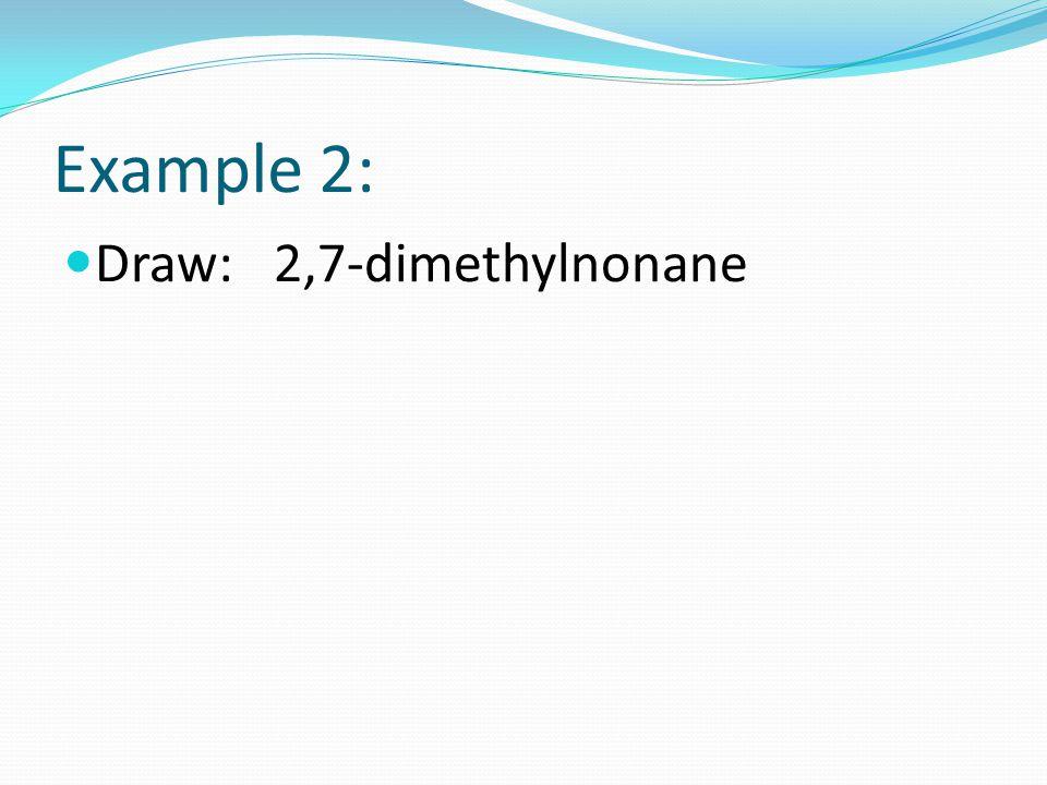 Example 2: Draw: 2,7-dimethylnonane
