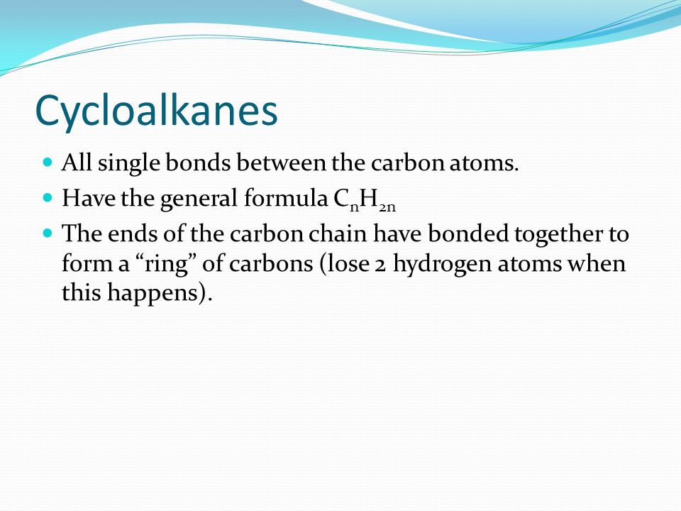 Cycloalkanes All single bonds between the carbon atoms.