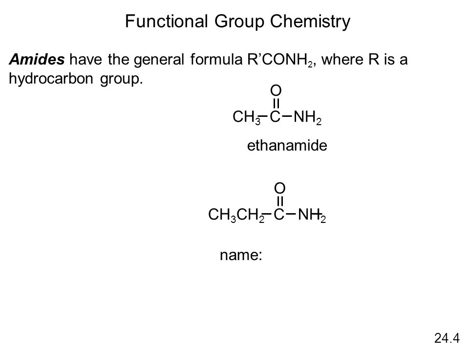 24.4 Functional Group Chemistry Amides have the general formula R'CONH 2, where R is a hydrocarbon group.