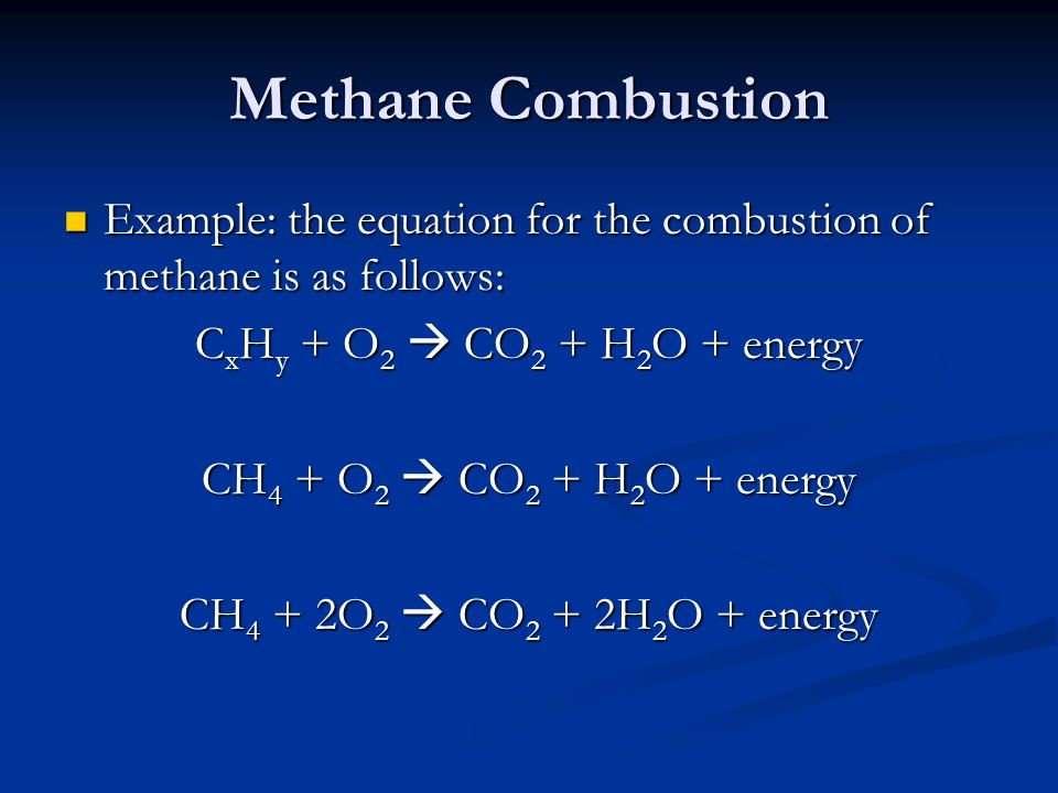 Methane Combustion Example: the equation for the combustion of methane is as follows: Example: the equation for the combustion of methane is as follow