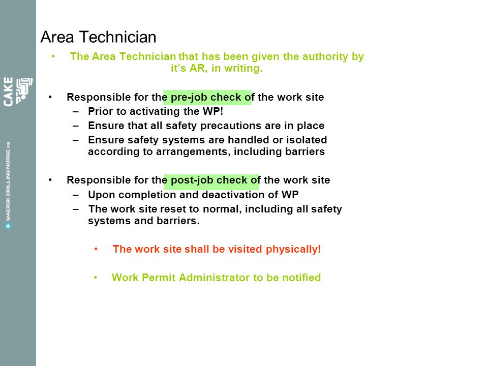Area Technician The Area Technician that has been given the authority by it's AR, in writing. Responsible for the pre-job check of the work site –Prio