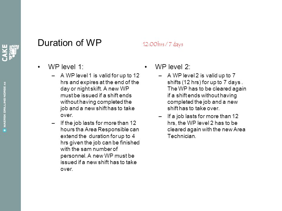 Duration of WP 12:00hrs / 7 days WP level 1: –A WP level 1 is valid for up to 12 hrs and expires at the end of the day or night skift. A new WP must b