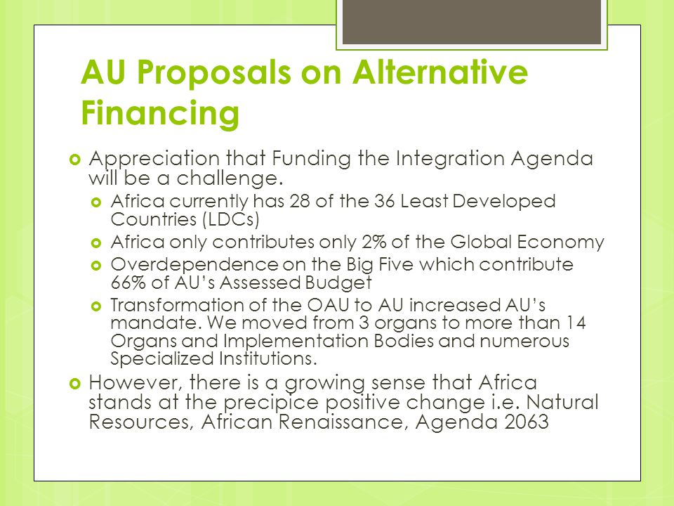 AU Proposals on Alternative Financing  Appreciation that Funding the Integration Agenda will be a challenge.