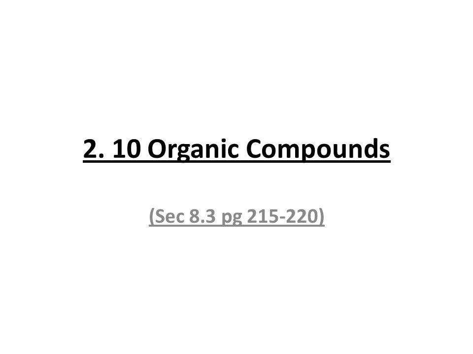 2. 10 Organic Compounds (Sec 8.3 pg 215-220)