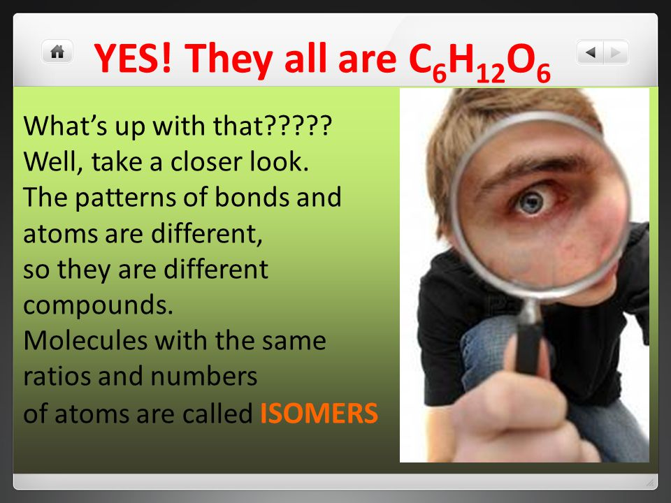 YES. They all are C 6 H 12 O 6 What's up with that .