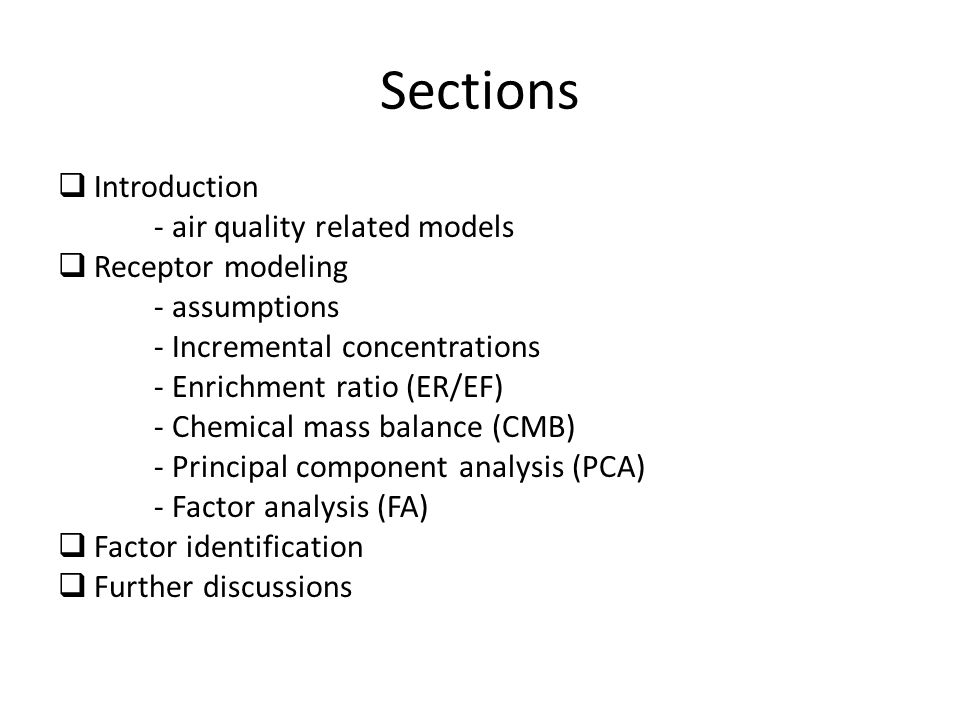 Sections  Introduction - air quality related models  Receptor modeling - assumptions - Incremental concentrations - Enrichment ratio (ER/EF) - Chemi