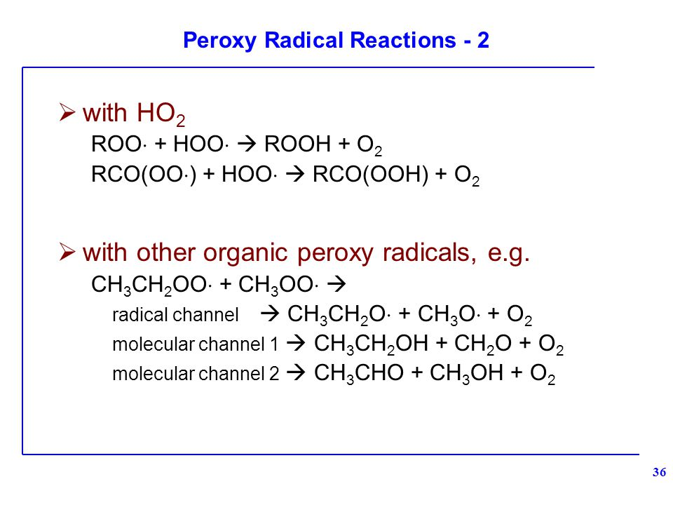 Peroxy Radical Reactions - 2  with HO 2 ROO  + HOO   ROOH + O 2 RCO(OO  ) + HOO   RCO(OOH) + O 2  with other organic peroxy radicals, e.g.