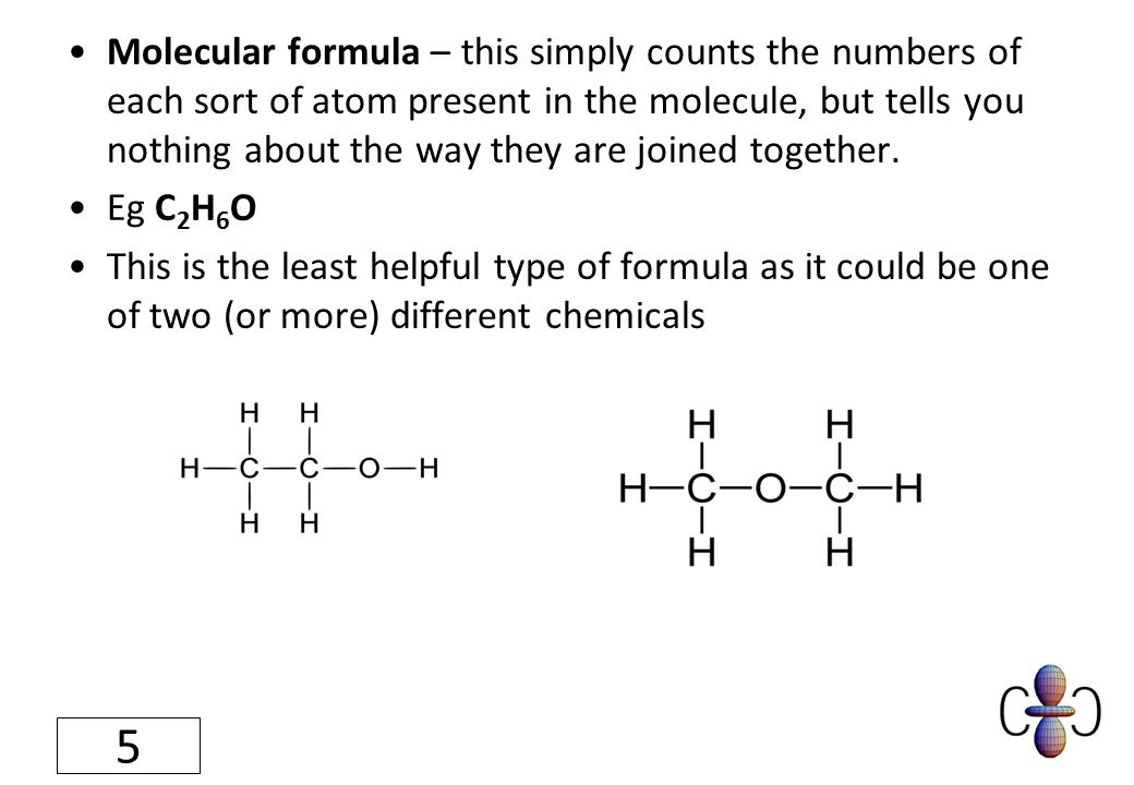 Molecular formula – this simply counts the numbers of each sort of atom present in the molecule, but tells you nothing about the way they are joined t