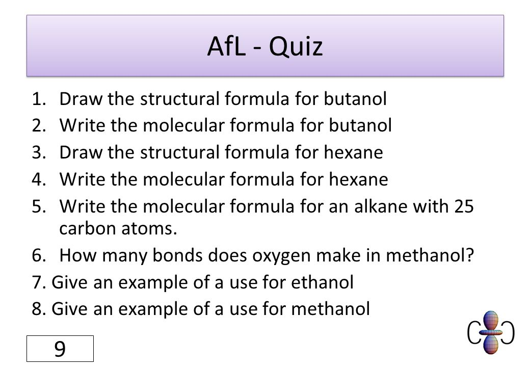 AfL - Quiz 1.Draw the structural formula for butanol 2.Write the molecular formula for butanol 3.Draw the structural formula for hexane 4.Write the mo