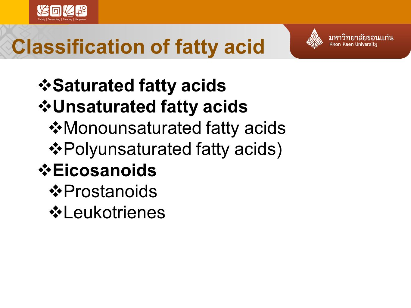 Classification of fatty acid  Saturated fatty acids  Unsaturated fatty acids  Monounsaturated fatty acids  Polyunsaturated fatty acids)  Eicosanoids  Prostanoids  Leukotrienes