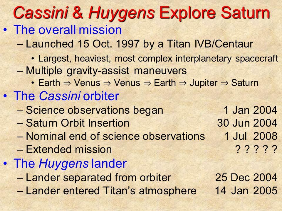 Cassini & Huygens Explore Saturn The overall mission –Launched 15 Oct.