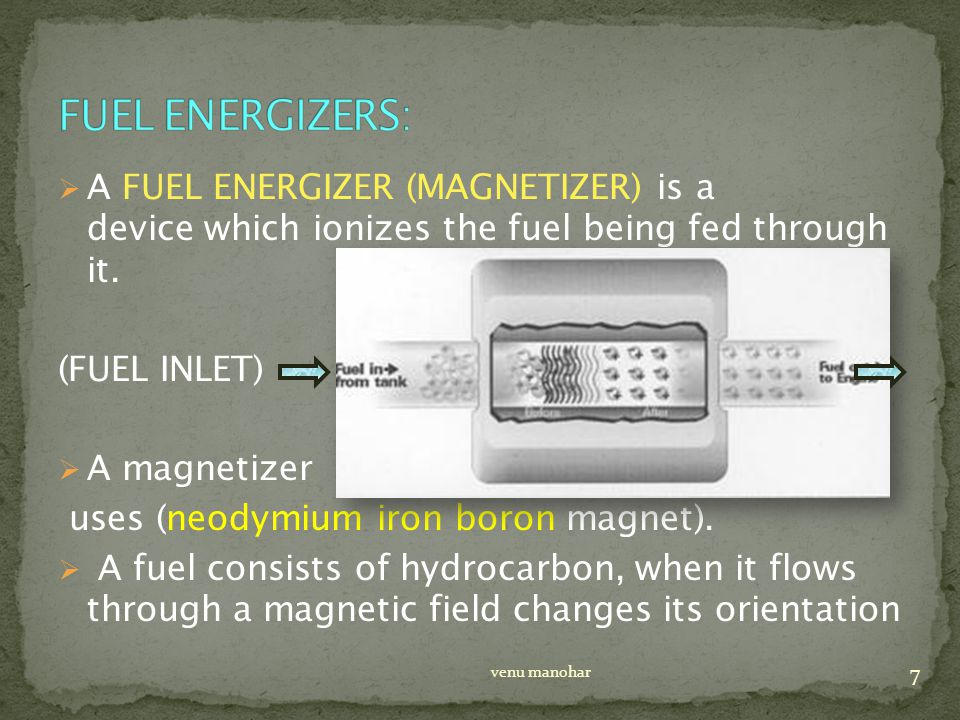  A FUEL ENERGIZER (MAGNETIZER) is a device which ionizes the fuel being fed through it.