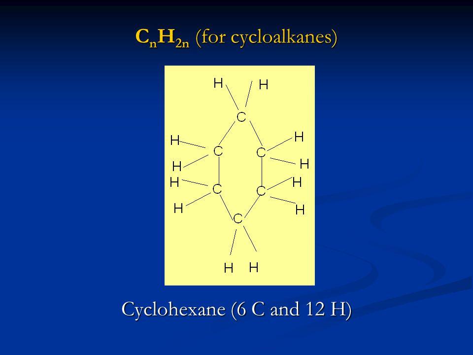 C n H 2n (for cycloalkanes) Cyclohexane (6 C and 12 H)