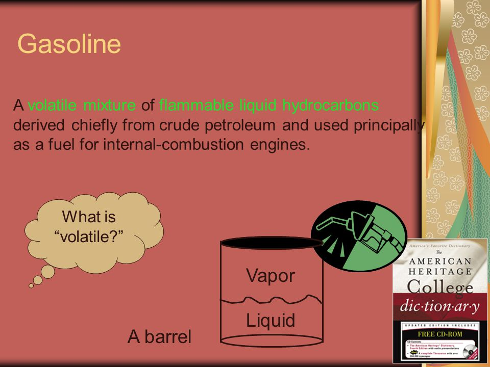 Gasoline A volatile mixture of flammable liquid hydrocarbons derived chiefly from crude petroleum and used principally as a fuel for internal-combustion engines.