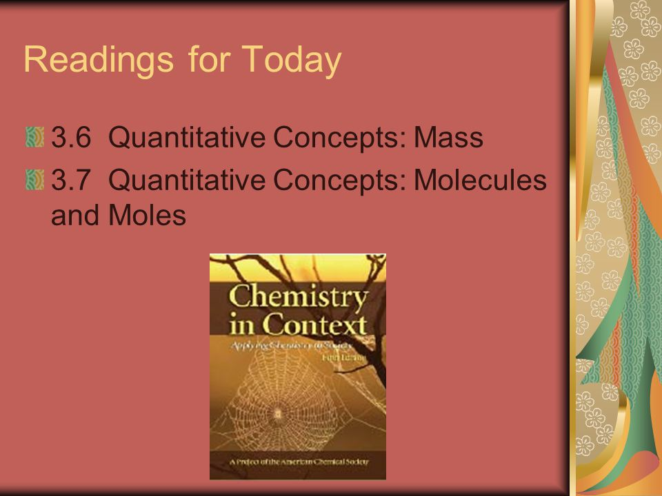 Readings for Today 3.6 Quantitative Concepts: Mass 3.7 Quantitative Concepts: Molecules and Moles
