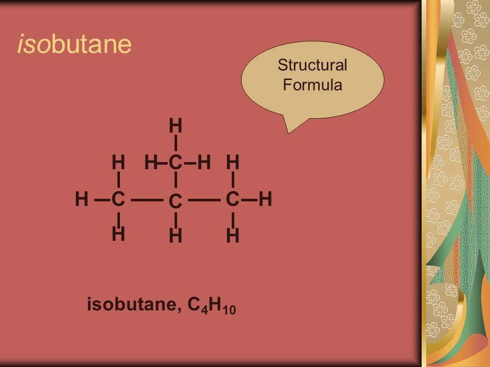 isobutane C C H H H isobutane, C 4 H 10 H C C H H H H HH Structural Formula
