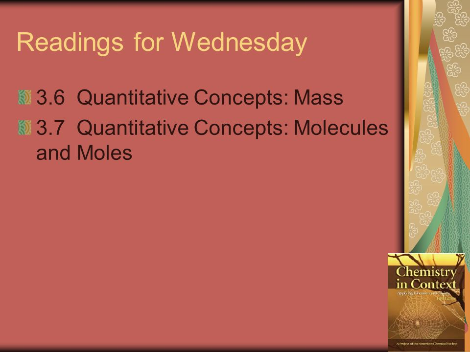 Readings for Wednesday 3.6 Quantitative Concepts: Mass 3.7 Quantitative Concepts: Molecules and Moles