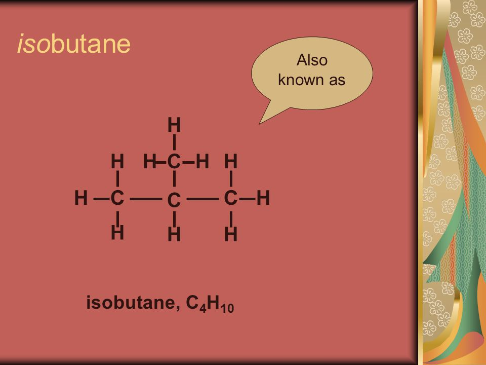 isobutane C C H H H isobutane, C 4 H 10 H C C H H H H HH Also known as