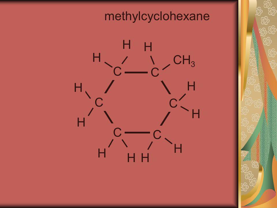 methylcyclohexane C C C C C C CH 3 H H H H H H H H H H H