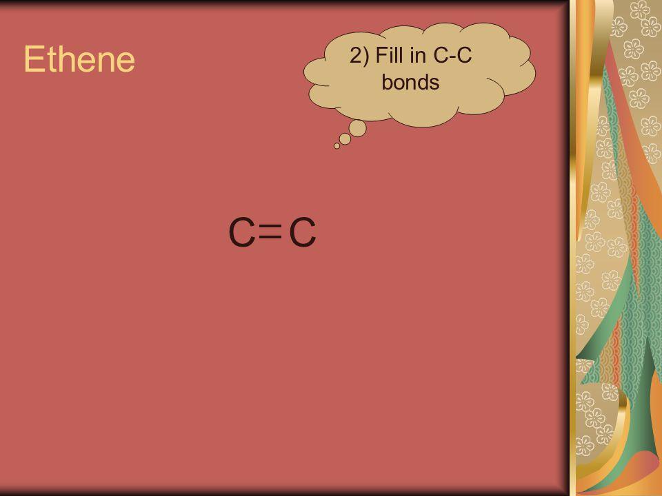 Ethene CC 2) Fill in C-C bonds
