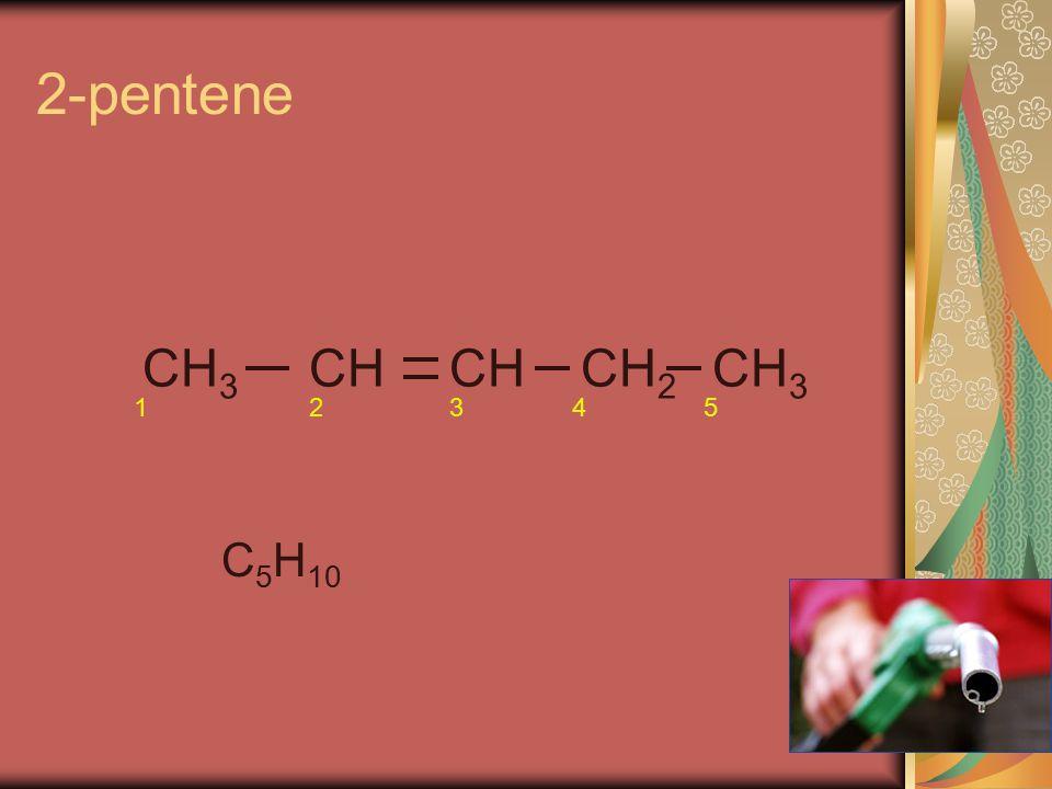 2-pentene CH CH 3 CH 2 CH 3 12345 C 5 H 10