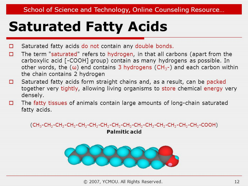 School of Science and Technology, Online Counseling Resource… Saturated Fatty Acids  Saturated fatty acids do not contain any double bonds.  The ter