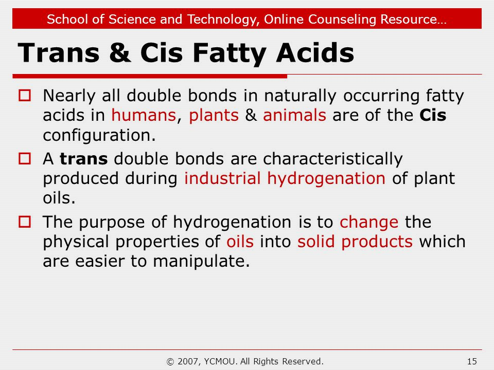School of Science and Technology, Online Counseling Resource… Trans & Cis Fatty Acids  Nearly all double bonds in naturally occurring fatty acids in