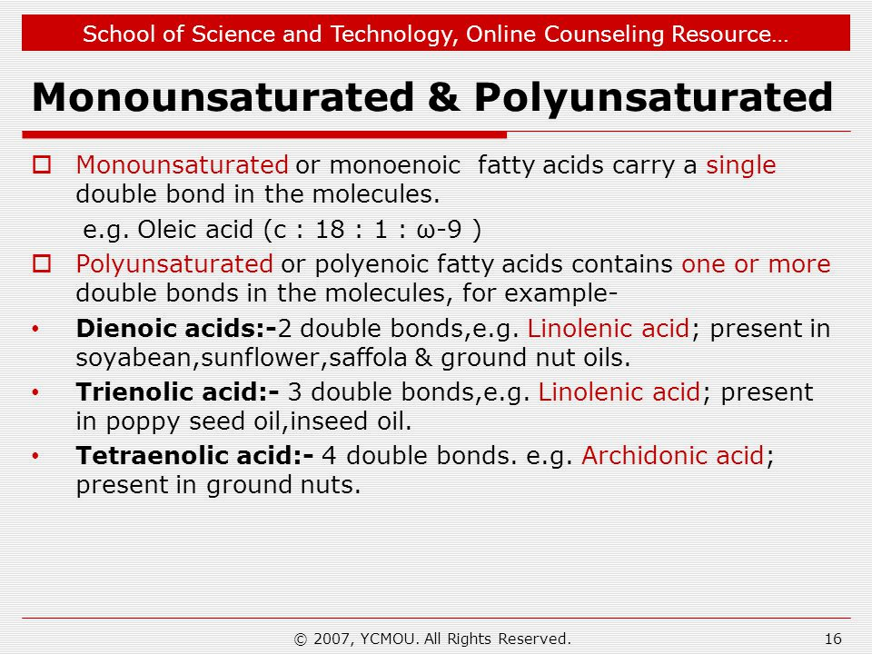 School of Science and Technology, Online Counseling Resource… Monounsaturated & Polyunsaturated  Monounsaturated or monoenoic fatty acids carry a sin