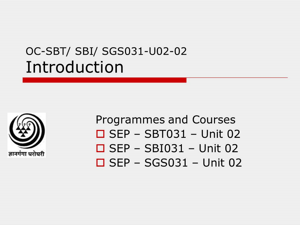 OC-SBT/ SBI/ SGS031-U02-02 Introduction Programmes and Courses  SEP – SBT031 – Unit 02  SEP – SBI031 – Unit 02  SEP – SGS031 – Unit 02