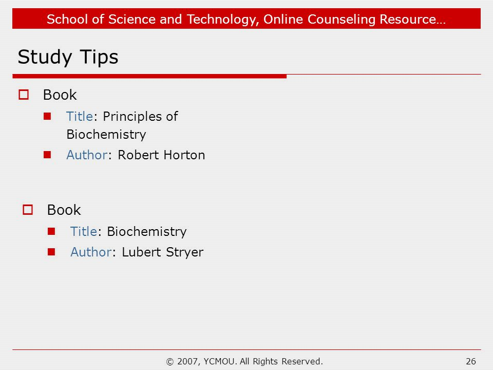 School of Science and Technology, Online Counseling Resource… © 2007, YCMOU. All Rights Reserved.26 Study Tips  Book Title: Principles of Biochemistr