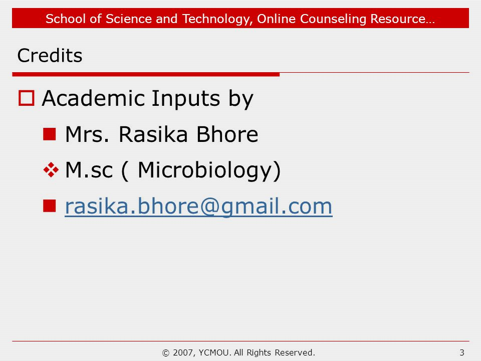 School of Science and Technology, Online Counseling Resource… © 2007, YCMOU. All Rights Reserved.3 Credits  Academic Inputs by Mrs. Rasika Bhore  M.