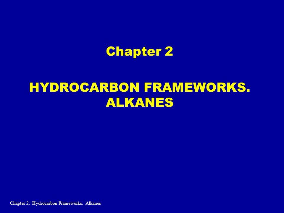 Chapter 2 HYDROCARBON FRAMEWORKS. ALKANES Chapter 2: Hydrocarbon Frameworks. Alkanes