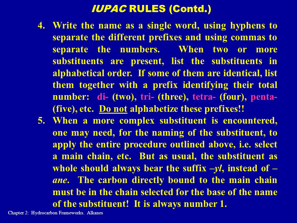 IUPAC RULES (Contd.) 4.Write the name as a single word, using hyphens to separate the different prefixes and using commas to separate the numbers. Whe
