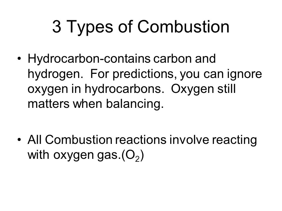 3 Types of Combustion Hydrocarbon-contains carbon and hydrogen.