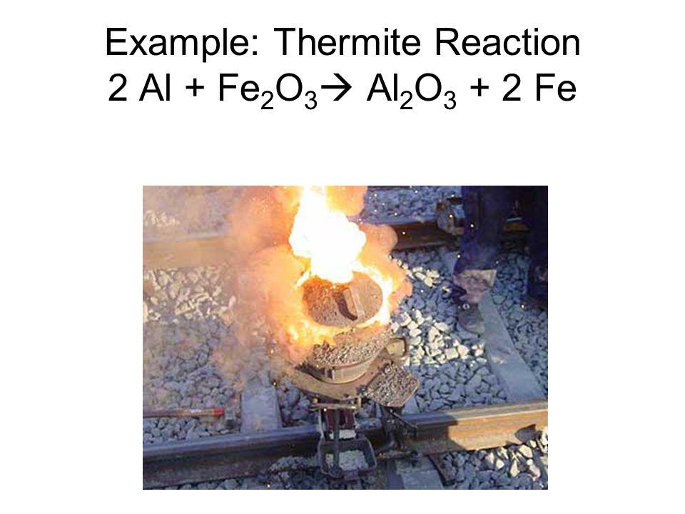 Example: Thermite Reaction 2 Al + Fe 2 O 3  Al 2 O 3 + 2 Fe