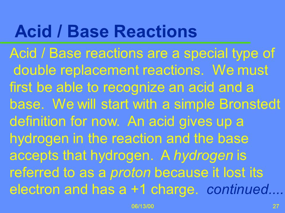 06/13/0027 Acid / Base Reactions Acid / Base reactions are a special type of double replacement reactions. We must first be able to recognize an acid