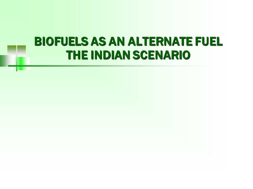 BIOFUELS AS AN ALTERNATE FUEL THE INDIAN SCENARIO