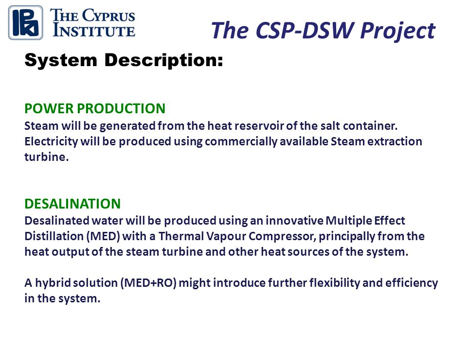The CSP-DSW Project System Description: POWER PRODUCTION Steam will be generated from the heat reservoir of the salt container.