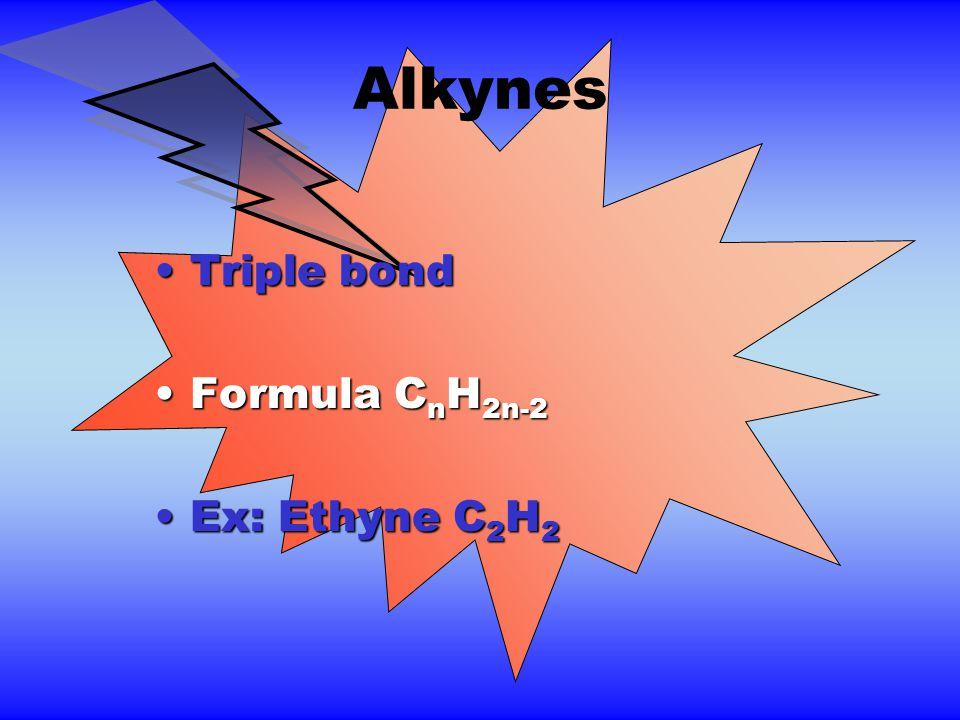 Alkynes Triple bondTriple bond Formula C n H 2n-2Formula C n H 2n-2 Ex: Ethyne C 2 H 2Ex: Ethyne C 2 H 2