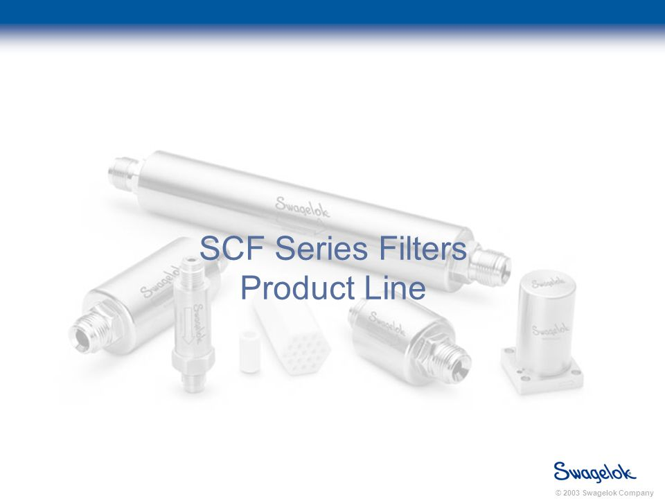 © 2003 Swagelok Company SCF Series Filters Product Line