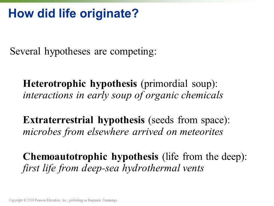 Copyright © 2006 Pearson Education, Inc., publishing as Benjamin Cummings How did life originate.
