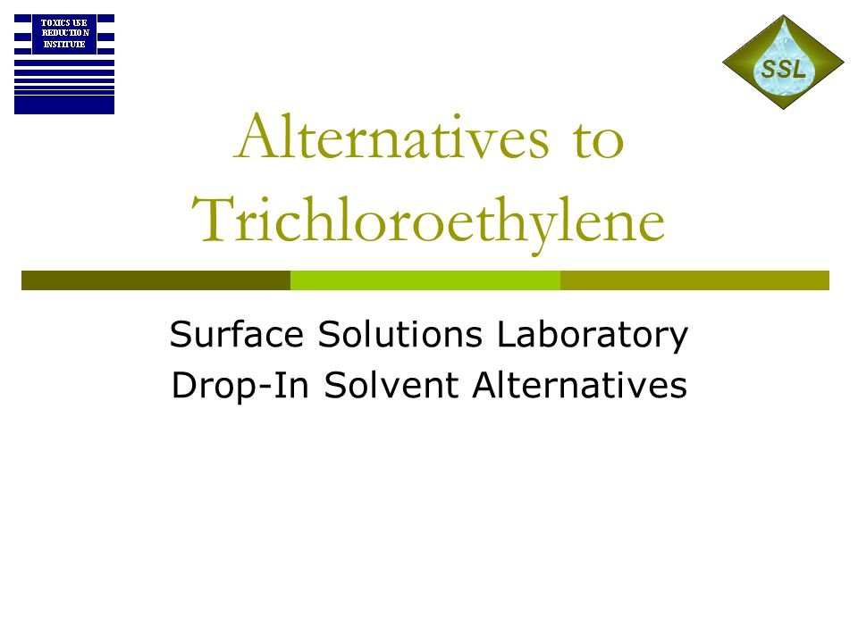 Alternatives to Trichloroethylene Surface Solutions Laboratory Drop-In Solvent Alternatives SSL