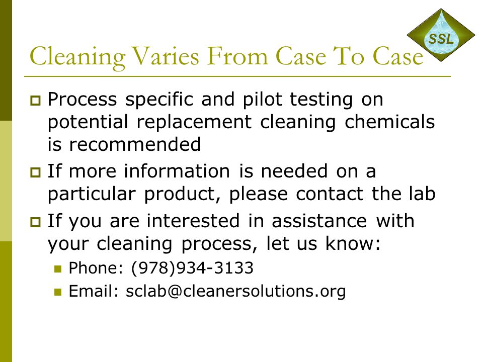 Cleaning Varies From Case To Case  Process specific and pilot testing on potential replacement cleaning chemicals is recommended  If more informatio