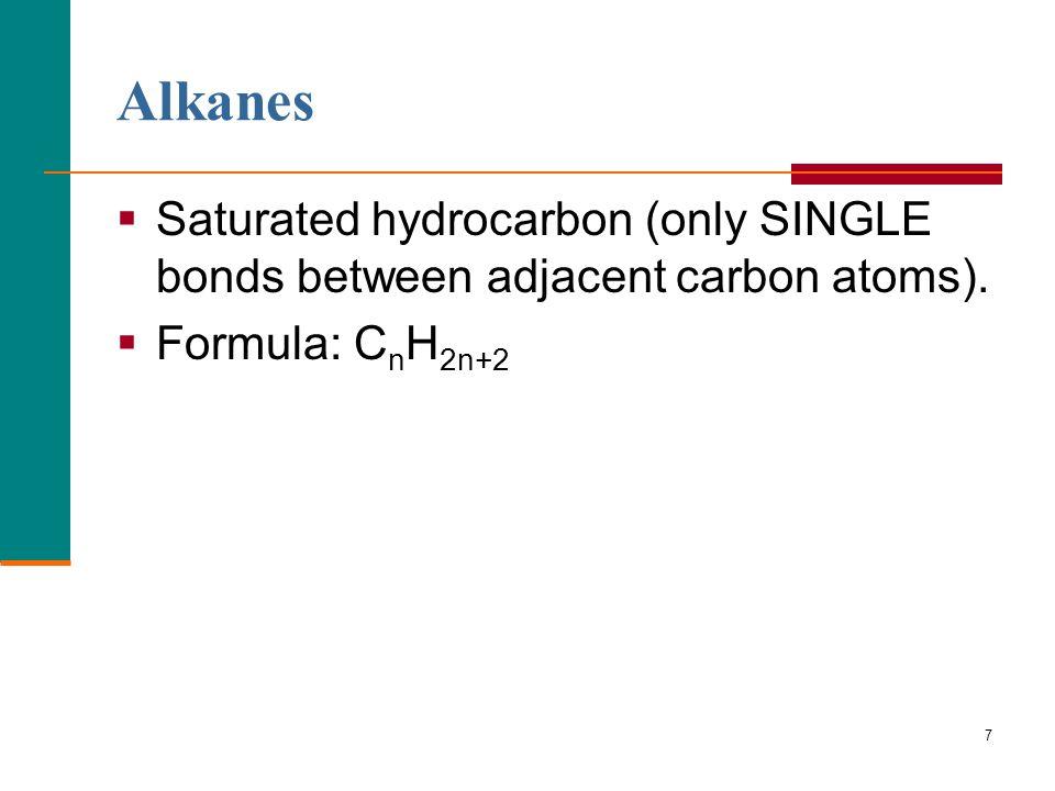 Alkanes  Saturated hydrocarbon (only SINGLE bonds between adjacent carbon atoms).  Formula: C n H 2n+2 7