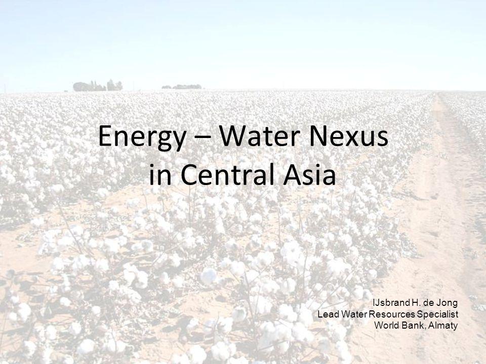 Energy – Water Nexus in Central Asia IJsbrand H. de Jong Lead Water Resources Specialist World Bank, Almaty
