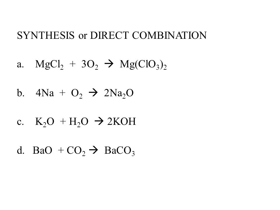 SYNTHESIS or DIRECT COMBINATION a. MgCl 2 + 3O 2  Mg(ClO 3 ) 2 b.