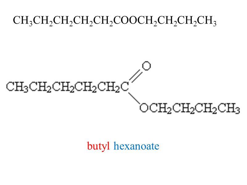 CH 3 CH 2 CH 2 CH 2 CH 2 COOCH 2 CH 2 CH 2 CH 3 butyl hexanoate