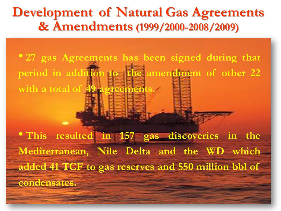 Development of Natural Gas Agreements & Amendments (1999/2000-2008/2009) 27 gas Agreements has been signed during that period in addition to the amend