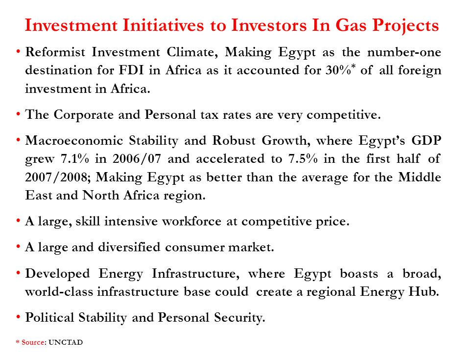 Investment Initiatives to Investors In Gas Projects Reformist Investment Climate, Making Egypt as the number-one destination for FDI in Africa as it a