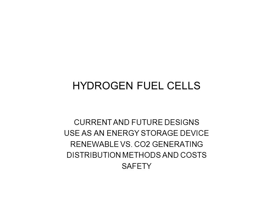 HYDROGEN FUEL CELLS CURRENT AND FUTURE DESIGNS USE AS AN ENERGY STORAGE DEVICE RENEWABLE VS.